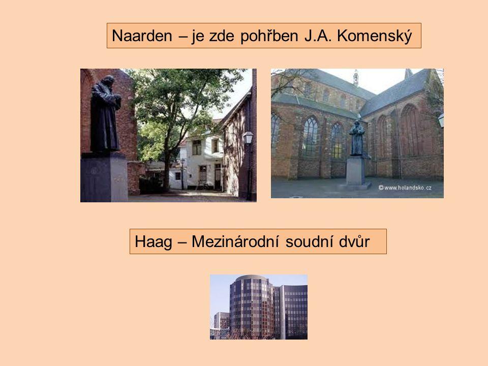 Naarden – je zde pohřben J.A. Komenský Haag – Mezinárodní soudní dvůr