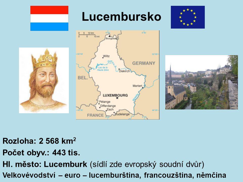 Rozloha: 2 568 km 2 Počet obyv.: 443 tis. Hl. město: Lucemburk (sídlí zde evropský soudní dvůr) Velkovévodství – euro – lucemburština, francouzština,