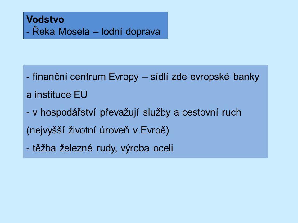 - finanční centrum Evropy – sídlí zde evropské banky a instituce EU - v hospodářství převažují služby a cestovní ruch (nejvyšší životní úroveň v Evroě