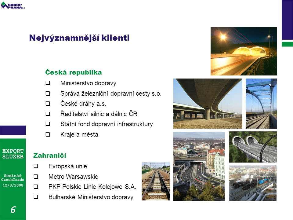 Nejvýznamnější klienti Česká republika  Ministerstvo dopravy  Správa železniční dopravní cesty s.o.