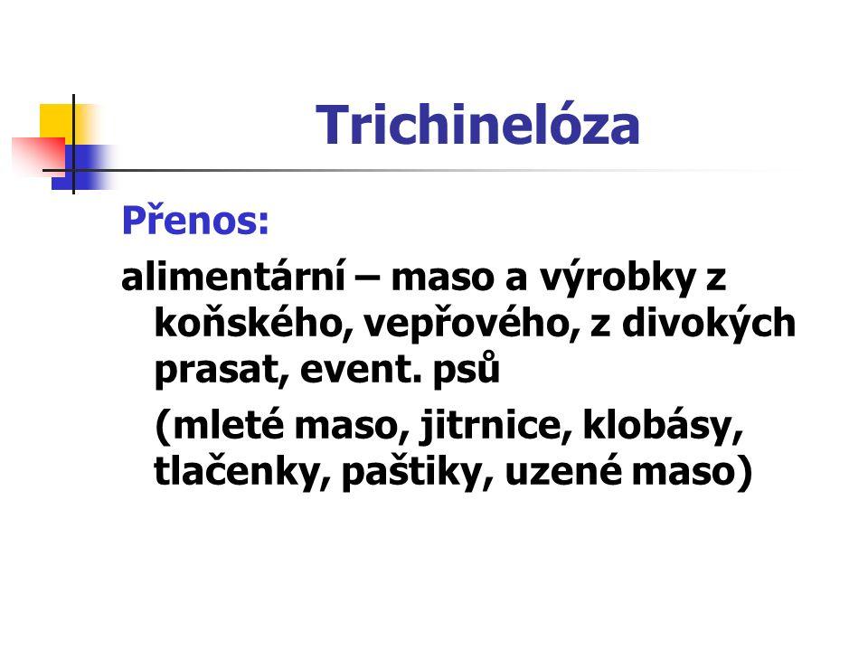 Trichinelóza Přenos: alimentární – maso a výrobky z koňského, vepřového, z divokých prasat, event. psů (mleté maso, jitrnice, klobásy, tlačenky, pašti