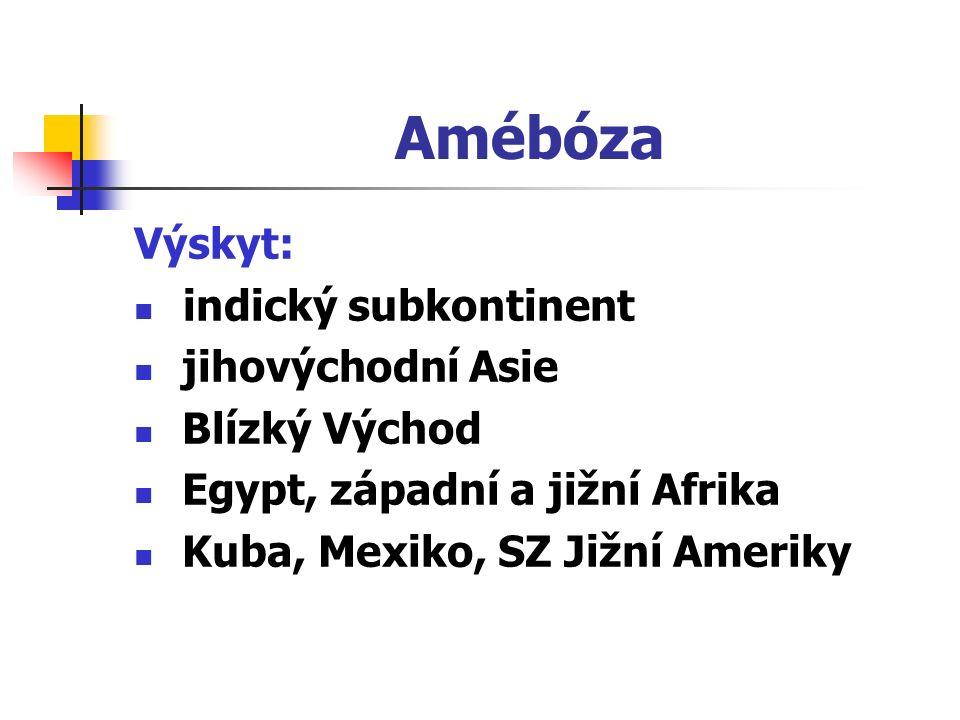 Amébóza Výskyt: indický subkontinent jihovýchodní Asie Blízký Východ Egypt, západní a jižní Afrika Kuba, Mexiko, SZ Jižní Ameriky