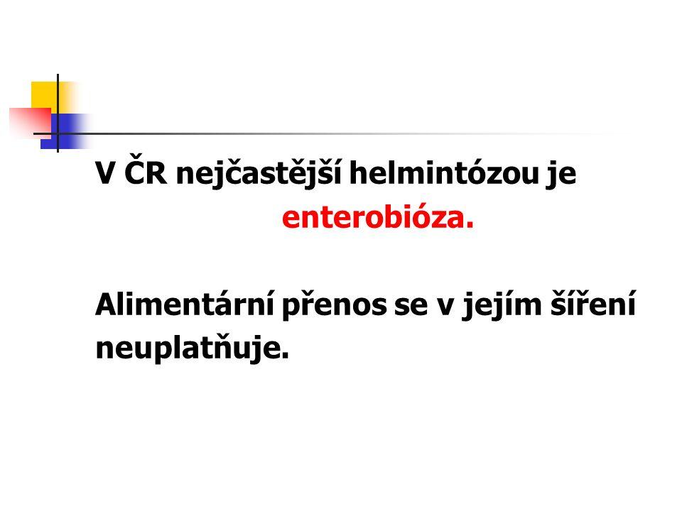 V ČR nejčastější helmintózou je enterobióza. Alimentární přenos se v jejím šíření neuplatňuje.