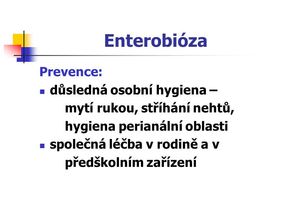 Enterobióza Prevence: důsledná osobní hygiena – mytí rukou, stříhání nehtů, hygiena perianální oblasti společná léčba v rodině a v předškolním zařízení
