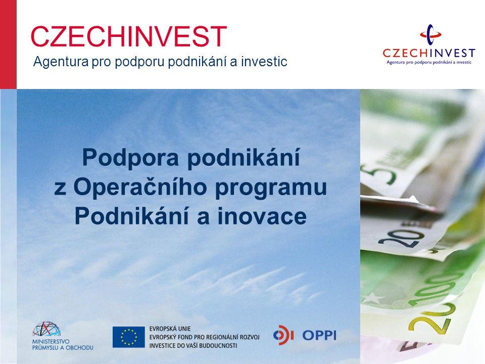 Podpora podnikání z Operačního programu Podnikání a inovace CZECHINVEST Agentura pro podporu podnikání a investic