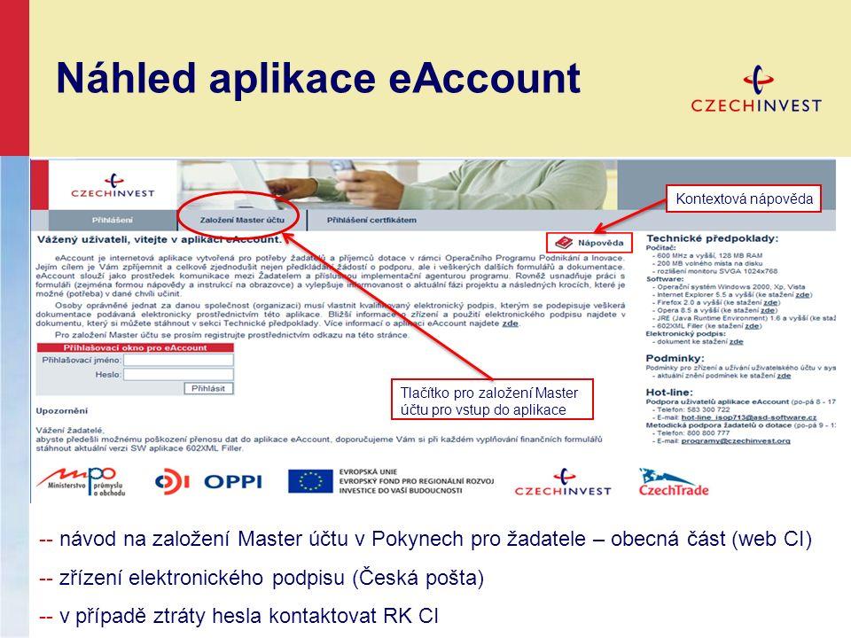 Náhled aplikace eAccount Kontextová nápověda Tlačítko pro založení Master účtu pro vstup do aplikace -- návod na založení Master účtu v Pokynech pro žadatele – obecná část (web CI) -- zřízení elektronického podpisu (Česká pošta) -- v případě ztráty hesla kontaktovat RK CI