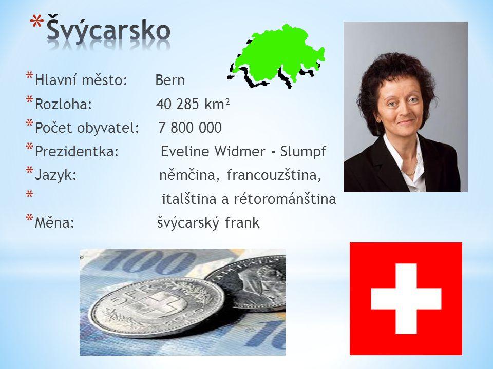 * Hlavní město: Bern * Rozloha: 40 285 km² * Počet obyvatel: 7 800 000 * Prezidentka: Eveline Widmer - Slumpf * Jazyk: němčina, francouzština, * italš
