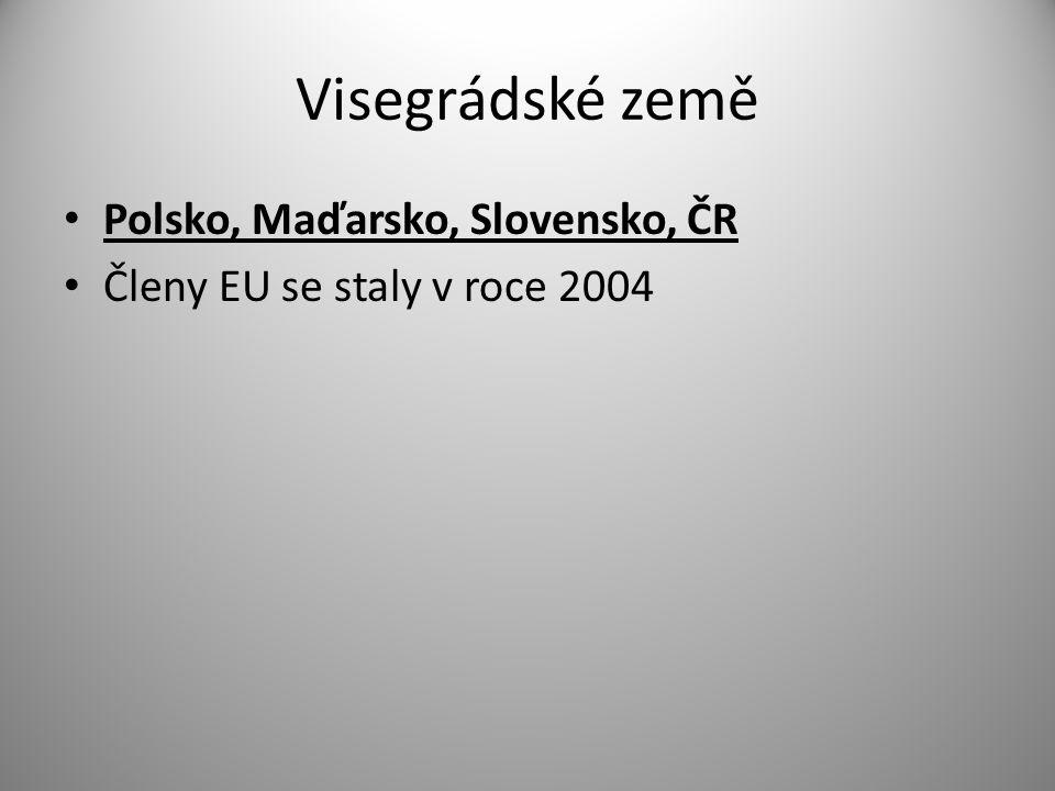 Visegrádské země Polsko, Maďarsko, Slovensko, ČR Členy EU se staly v roce 2004