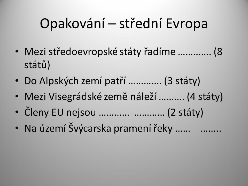 Opakování – střední Evropa Mezi středoevropské státy řadíme ………….