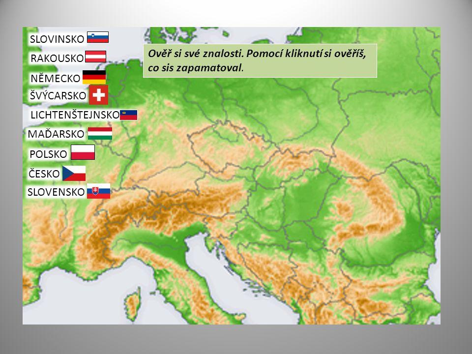 SLOVINSKO RAKOUSKO NĚMECKO ŠVÝCARSKO LICHTENŠTEJNSKO MAĎARSKO POLSKO ČESKO SLOVENSKO Ověř si své znalosti.