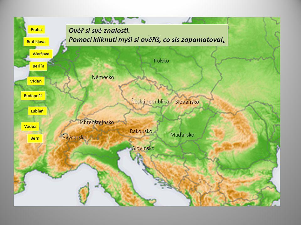 Německo Polsko Česká republika Slovensko Maďarsko Rakousko Lichtenštejnsko Švýcarsko Slovinsko Waršava Berlín Vídeň Budapešť Lublaň Praha Bratislava Vaduz Bern Ověř si své znalosti.
