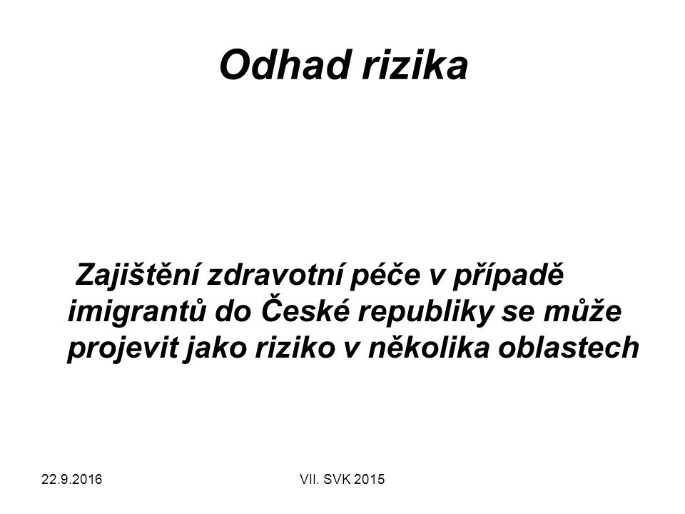 22.9.2016VII. SVK 2015 Odhad rizika Zajištění zdravotní péče v případě imigrantů do České republiky se může projevit jako riziko v několika oblastech
