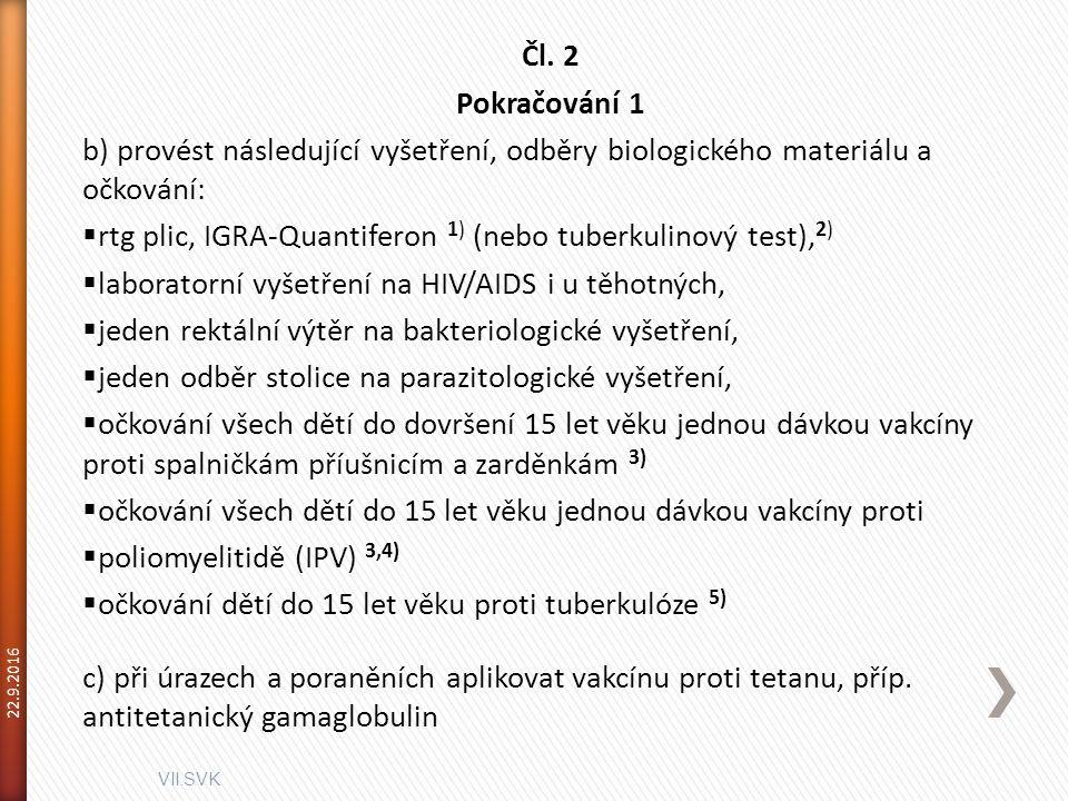 VII.SVK 22.9.2016 Čl. 2 Pokračování 1 b) provést následující vyšetření, odběry biologického materiálu a očkování:  rtg plic, IGRA-Quantiferon 1) (neb