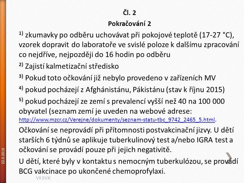VII.SVK 22.9.2016 Čl. 2 Pokračování 2 1) zkumavky po odběru uchovávat při pokojové teplotě (17-27 °C), vzorek dopravit do laboratoře ve svislé poloze