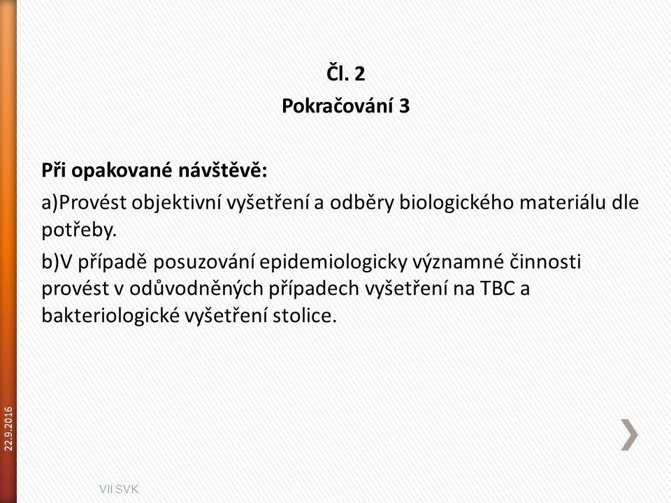 VII.SVK 22.9.2016 Čl. 2 Pokračování 3 Při opakované návštěvě: a)Provést objektivní vyšetření a odběry biologického materiálu dle potřeby. b)V případě