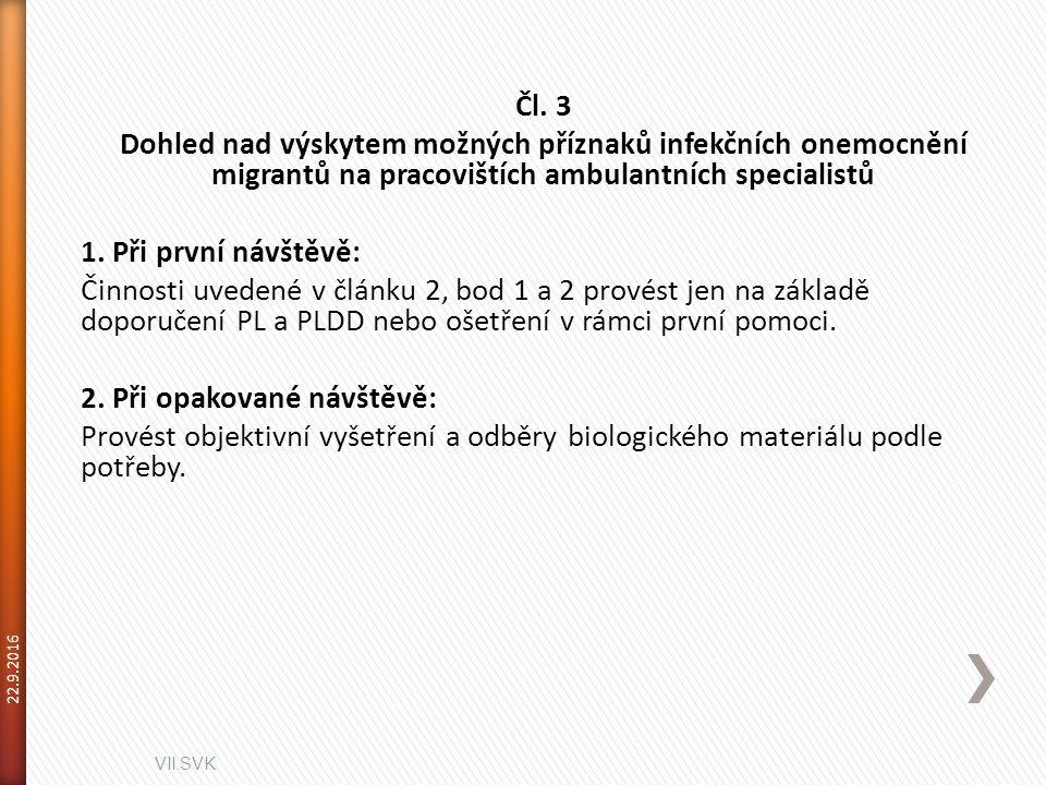 VII.SVK 22.9.2016 Čl. 3 Dohled nad výskytem možných příznaků infekčních onemocnění migrantů na pracovištích ambulantních specialistů 1. Při první návš