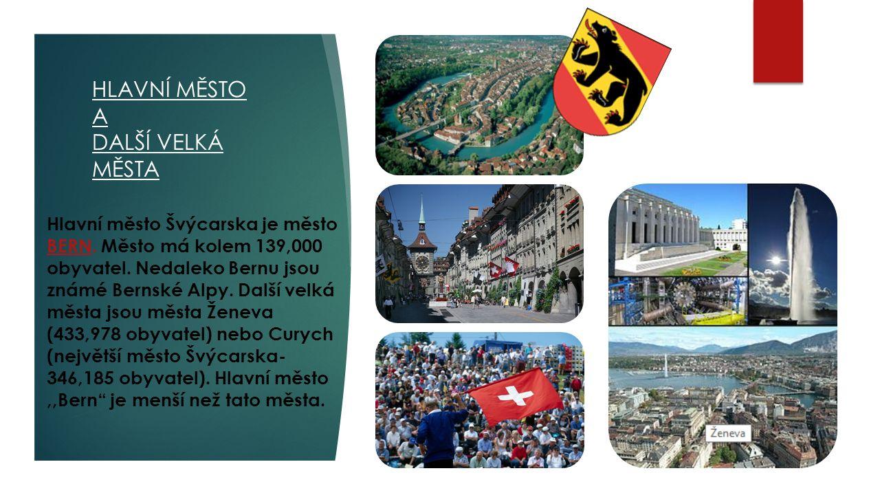 HLAVNÍ MĚSTO A DALŠÍ VELKÁ MĚSTA Hlavní město Švýcarska je město BERN.