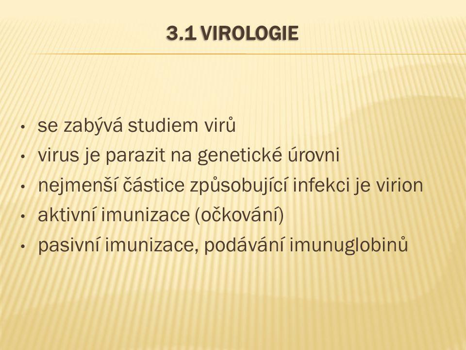 3.1 VIROLOGIE se zabývá studiem virů virus je parazit na genetické úrovni nejmenší částice způsobující infekci je virion aktivní imunizace (očkování)