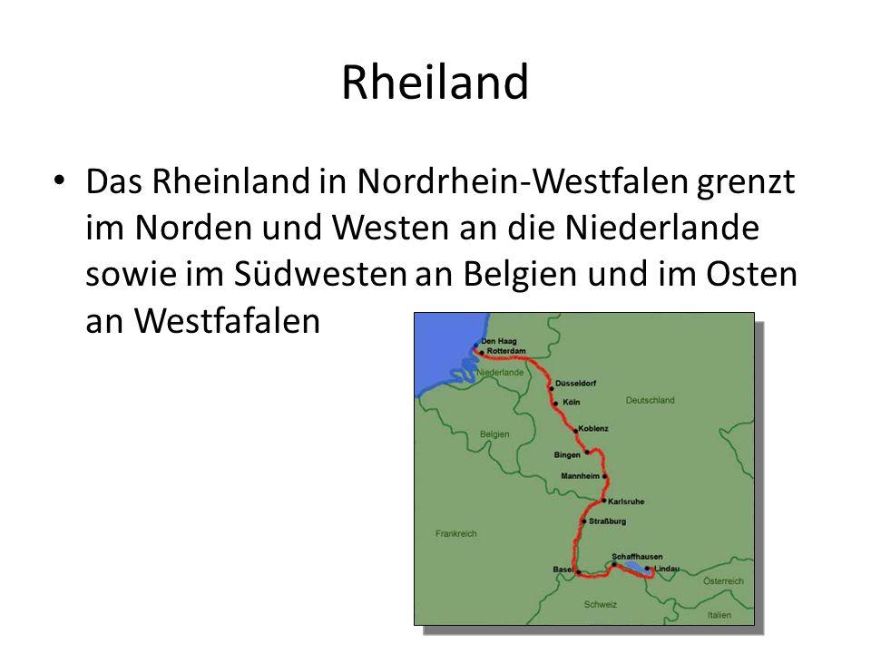 Rheiland Das Rheinland in Nordrhein-Westfalen grenzt im Norden und Westen an die Niederlande sowie im Südwesten an Belgien und im Osten an Westfafalen
