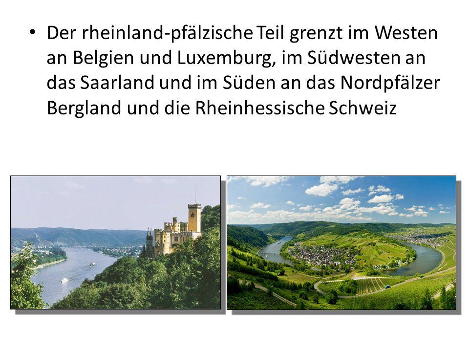 Der rheinland-pfälzische Teil grenzt im Westen an Belgien und Luxemburg, im Südwesten an das Saarland und im Süden an das Nordpfälzer Bergland und die