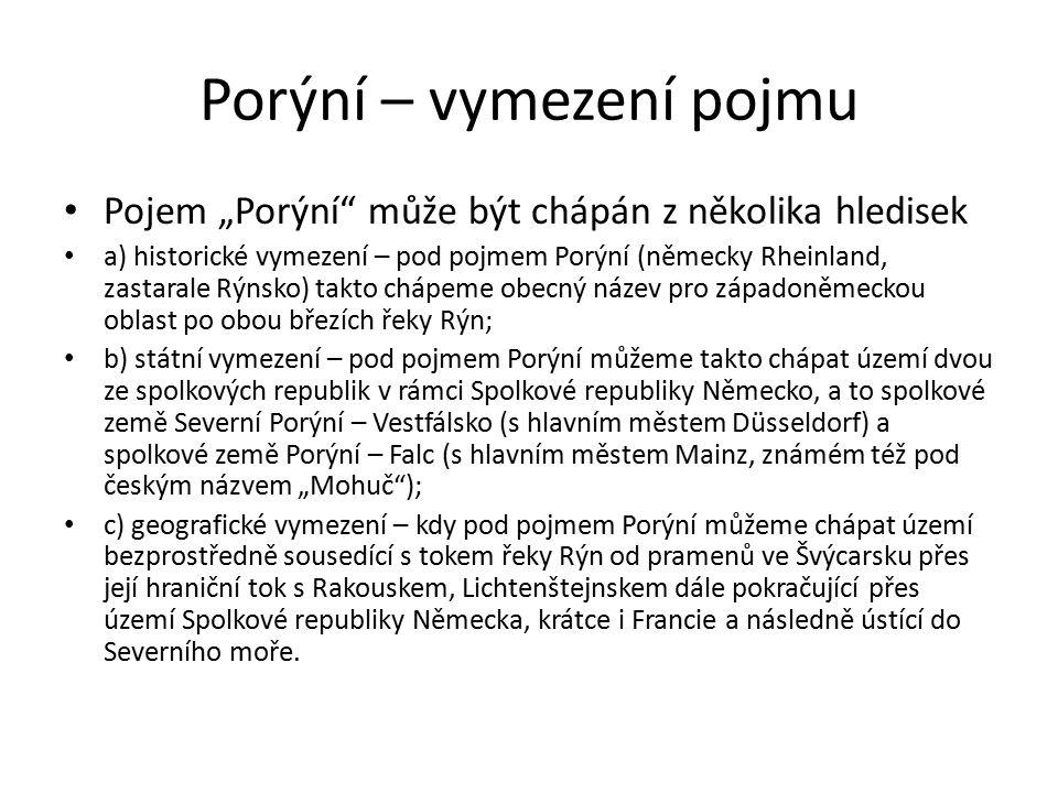 """Porýní – vymezení pojmu Pojem """"Porýní"""" může být chápán z několika hledisek a) historické vymezení – pod pojmem Porýní (německy Rheinland, zastarale Rý"""