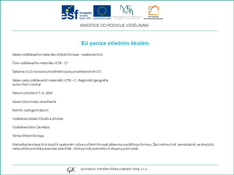 EU peníze středním školám Název vzdělávacího materiálu: Střední Evropa – opakovací kvíz Číslo vzdělávacího materiálu: ICT8 - 17 Šablona: III/2 Inovace