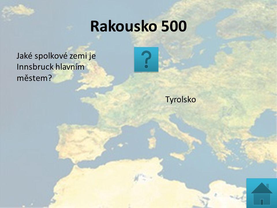 Rakousko 500 Jaké spolkové zemi je Innsbruck hlavním městem? Tyrolsko