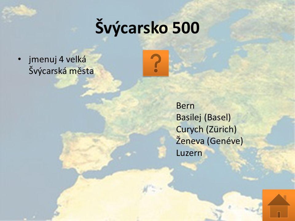 Švýcarsko 500 jmenuj 4 velká Švýcarská města Bern Basilej (Basel) Curych (Zürich) Ženeva (Genéve) Luzern