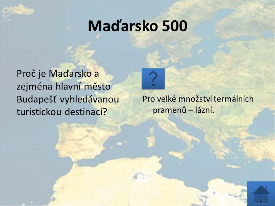 Maďarsko 500 Proč je Maďarsko a zejména hlavní město Budapešť vyhledávanou turistickou destinací? Pro velké množství termálních pramenů – lázní.