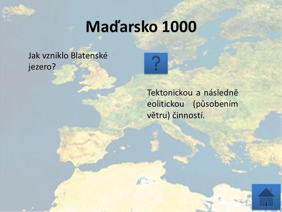 Maďarsko 1000 Jak vzniklo Blatenské jezero? Tektonickou a následně eolitickou (působením větru) činností.