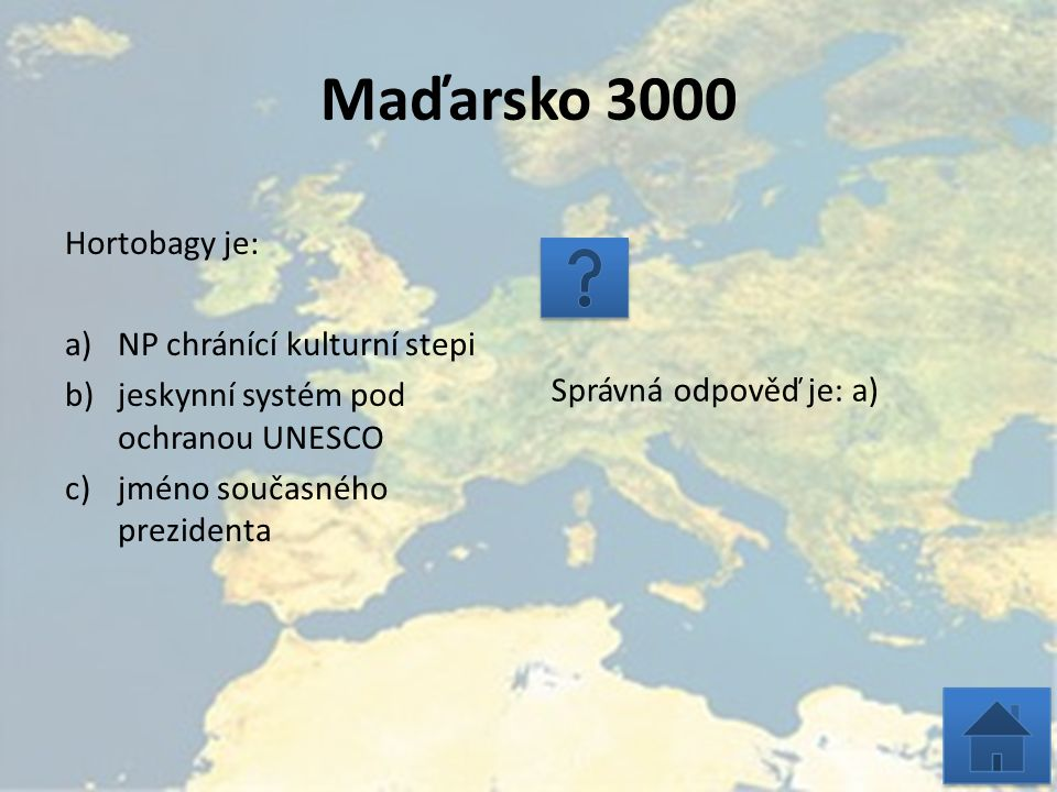 Maďarsko 3000 Hortobagy je: a)NP chránící kulturní stepi b)jeskynní systém pod ochranou UNESCO c)jméno současného prezidenta Správná odpověď je: a)