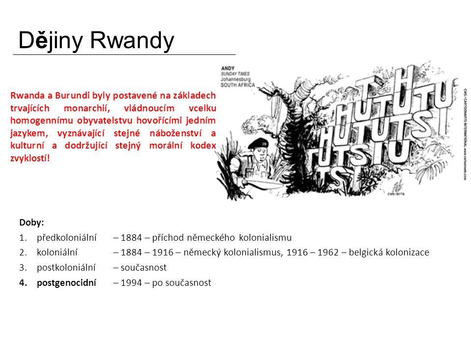 Dějiny Rwandy Doby: 1.předkoloniální – 1884 – příchod německého kolonialismu 2.koloniální – 1884 – 1916 – německý kolonialismus, 1916 – 1962 – belgická kolonizace 3.postkoloniální – současnost 4.