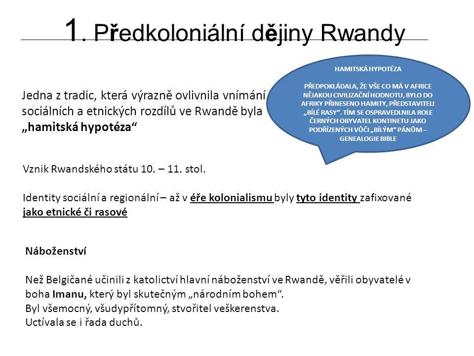 """1. Předkoloniální dějiny Rwandy Jedna z tradic, která výrazně ovlivnila vnímání sociálních a etnických rozdílů ve Rwandě byla """"hamitská hypotéza"""" HAMI"""