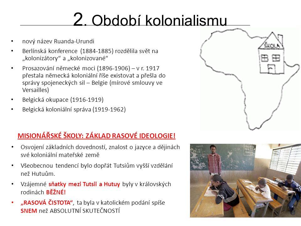 """2. Období kolonialismu nový název Ruanda-Urundi Berlínská konference (1884-1885) rozdělila svět na """"kolonizátory"""" a """"kolonizované"""" Prosazování německé"""