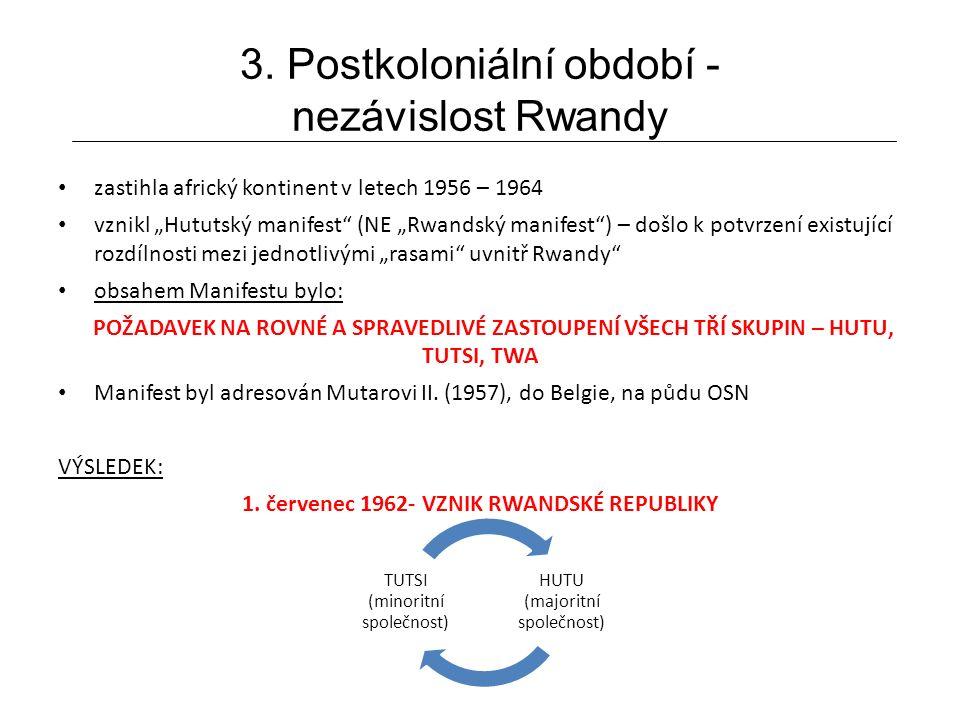 """3. Postkoloniální období - nezávislost Rwandy zastihla africký kontinent v letech 1956 – 1964 vznikl """"Hututský manifest"""" (NE """"Rwandský manifest"""") – do"""