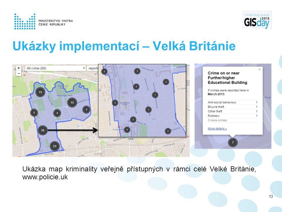 Ukázky implementací – Velká Británie Ukázka map kriminality veřejně přístupných v rámci celé Velké Británie, www.policie.uk 13