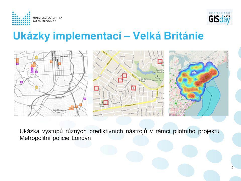 Ukázky implementací – Velká Británie Ukázka výstupů různých prediktivních nástrojů v rámci pilotního projektu Metropolitní policie Londýn 9