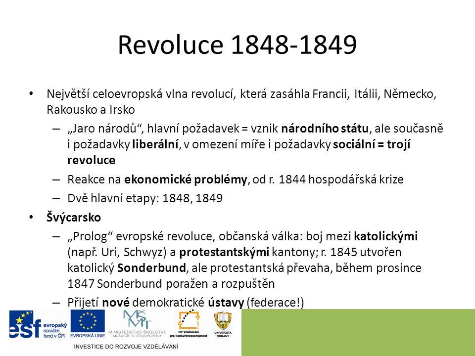 """Revoluce 1848-1849 Největší celoevropská vlna revolucí, která zasáhla Francii, Itálii, Německo, Rakousko a Irsko – """"Jaro národů , hlavní požadavek = vznik národního státu, ale současně i požadavky liberální, v omezení míře i požadavky sociální = trojí revoluce – Reakce na ekonomické problémy, od r."""