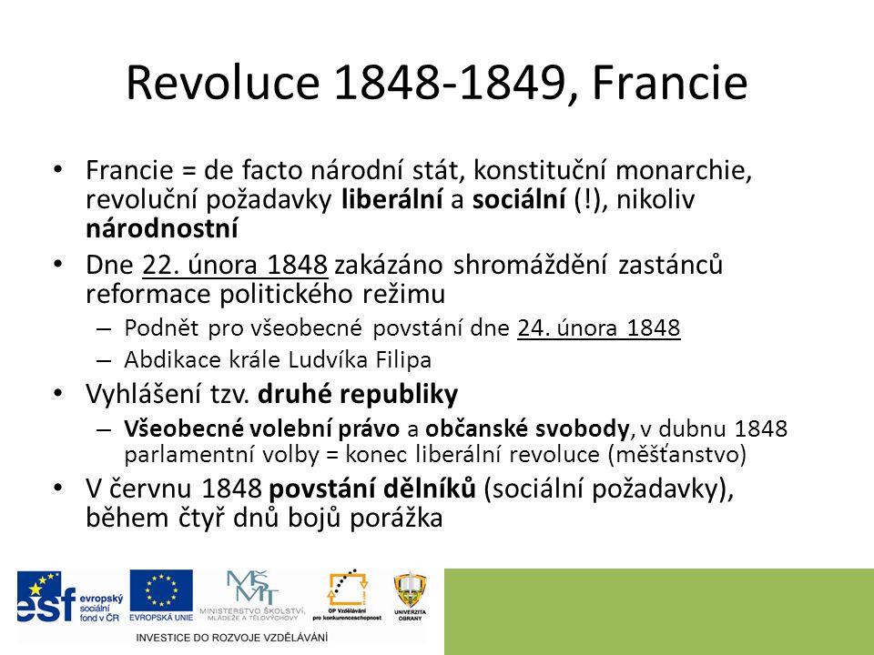 Revoluce 1848-1849, Francie Francie = de facto národní stát, konstituční monarchie, revoluční požadavky liberální a sociální (!), nikoliv národnostní Dne 22.