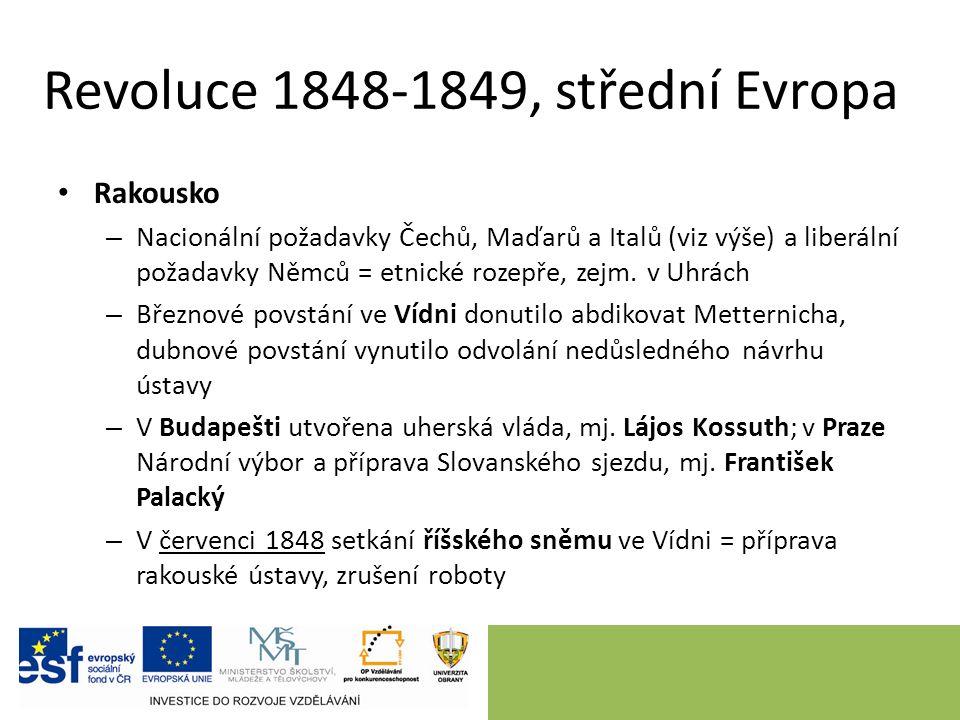 Revoluce 1848-1849, střední Evropa Rakousko – Nacionální požadavky Čechů, Maďarů a Italů (viz výše) a liberální požadavky Němců = etnické rozepře, zejm.