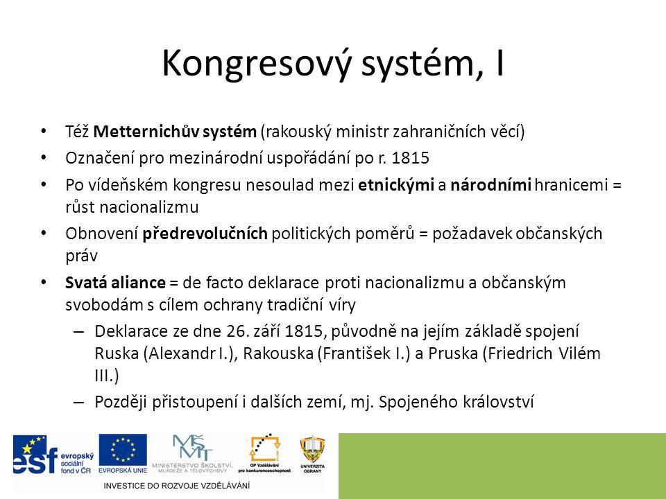 Kongresový systém, I Též Metternichův systém (rakouský ministr zahraničních věcí) Označení pro mezinárodní uspořádání po r.