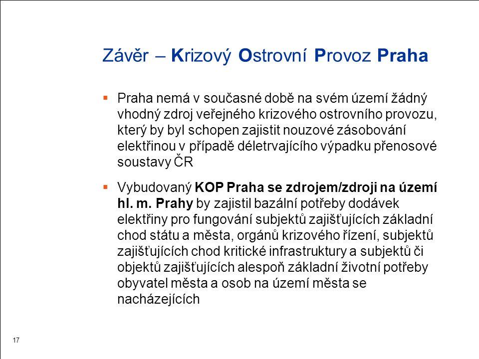 Závěr – Krizový Ostrovní Provoz Praha  Praha nemá v současné době na svém území žádný vhodný zdroj veřejného krizového ostrovního provozu, který by byl schopen zajistit nouzové zásobování elektřinou v případě déletrvajícího výpadku přenosové soustavy ČR  Vybudovaný KOP Praha se zdrojem/zdroji na území hl.