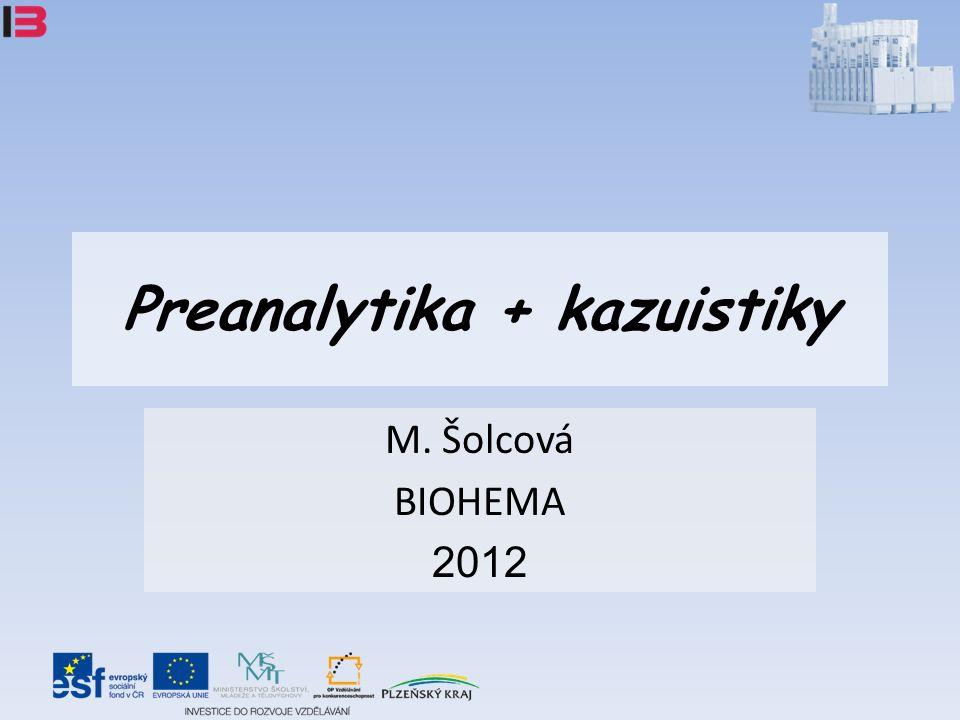 Preanalytika + kazuistiky M. Šolcová BIOHEMA 2012