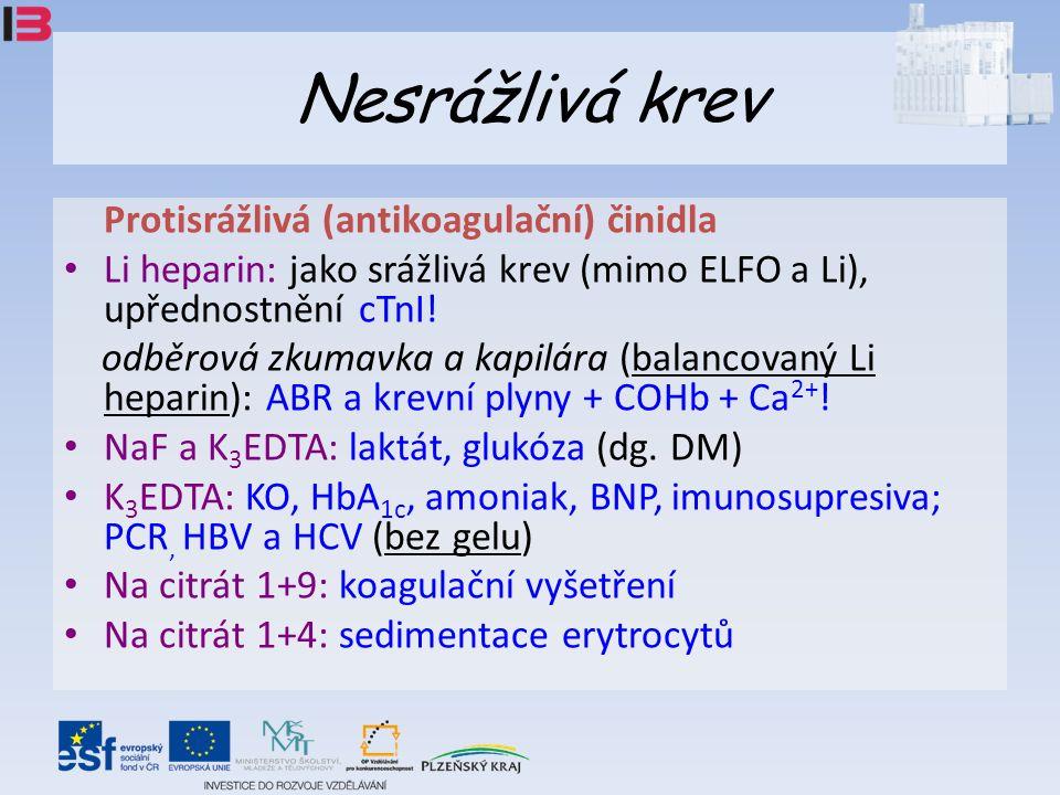 Nesrážlivá krev Protisrážlivá (antikoagulační) činidla Li heparin: jako srážlivá krev (mimo ELFO a Li), upřednostnění cTnI.