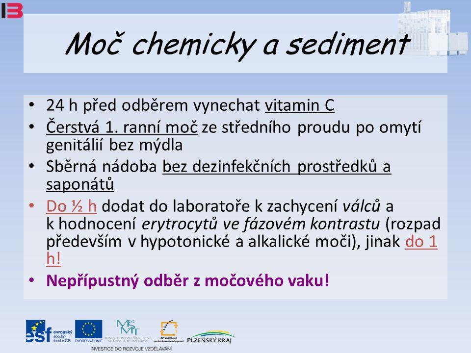 Moč chemicky a sediment 24 h před odběrem vynechat vitamin C Čerstvá 1.