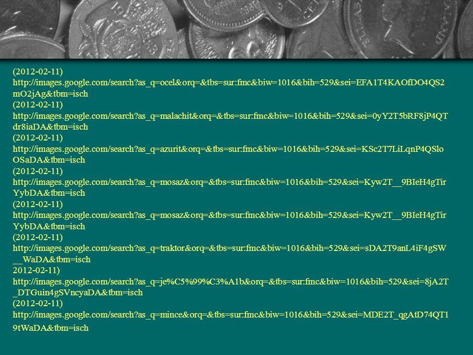 Zdroje (2012-02-11) http://images.google.com/search as_q=vysok%C3%A1+pec&orq=&tbs=sur:fmc&biw=1016&bih=529&sei=mEc 1T42uEeqg4gSCvqGbAg&tbm=isc (2012-02-11) http://commons.wikimedia.org/wiki/File:%C5%BDelezo.png 2012-02-11) http://images.google.com/search as_q=magnetovec&orq=&tbs=sur:fmc&biw=1016&bih=529&sei=qko1T5nBO8 T44QTAvfWpAg&tbm=isch (2012-02-11) http://images.google.com/search as_q=bauxit&orq=&tbs=sur:fmc&biw=1016&bih=529&sei=gkw1T_2hNeb04Q T9rp2nAg&tbm=isch (2012-02-11) http://images.google.com/search as_q=chalkopyrit&orq=&tbs=sur:fmc&biw=1016&bih=529&sei=RE01T_SGBI Tj4QT6mMT-AQ&tbm=isch (2012-02-11) http://images.google.com/search as_q=bronz&orq=&tbs=sur:fmc&biw=1016&bih=529&sei=bk01T- vGLefj4QS2vsD7AQ&tbm=isch (2012-02-11) http://images.google.com/search as_q=hlin%C3%ADk&orq=&tbs=sur:fmc&biw=1016&bih=529&sei=EU81T5n SEoLR4QT7ifHmAQ&tbm=isch 2012-02-11) http://images.google.com/search as_q=m%C4%9B%C4%8F&orq=&tbs=sur:fmc&biw=1016&bih=529&sei=S08 1T_iWLuPU4QS-zaShAg&tbm=isch