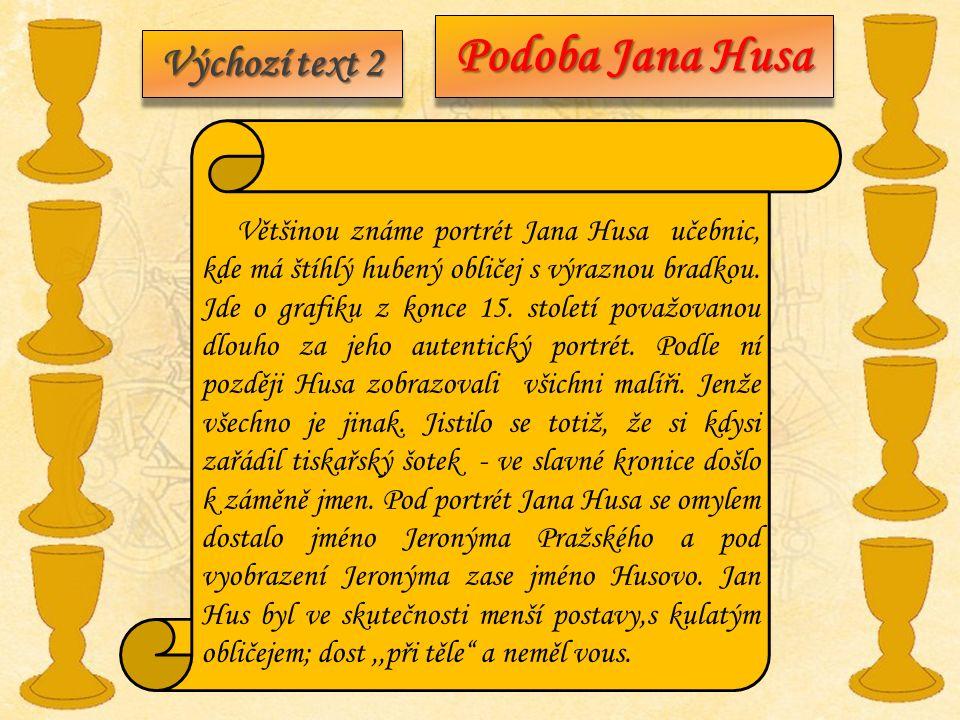 Výchozí text 2 Podoba Jana Husa Většinou známe portrét Jana Husa učebnic, kde má štíhlý hubený obličej s výraznou bradkou. Jde o grafiku z konce 15. s