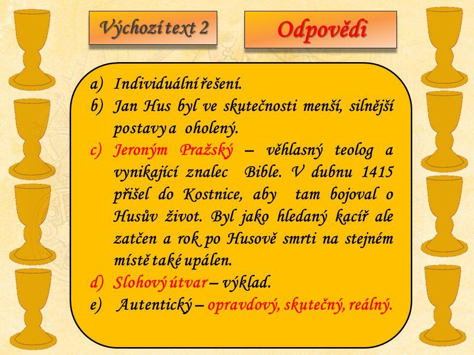 Výchozí text 2 OdpovědiOdpovědi a)Individuální řešení. b)Jan Hus byl ve skutečnosti menší, silnější postavy a oholený. c)Jeroným Pražský – věhlasný te
