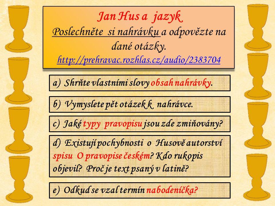 Jan Hus a jazyk Poslechněte si nahrávku a odpovězte na dané otázky. http://prehravac.rozhlas.cz/audio/2383704 Jan Hus a jazyk Poslechněte si nahrávku