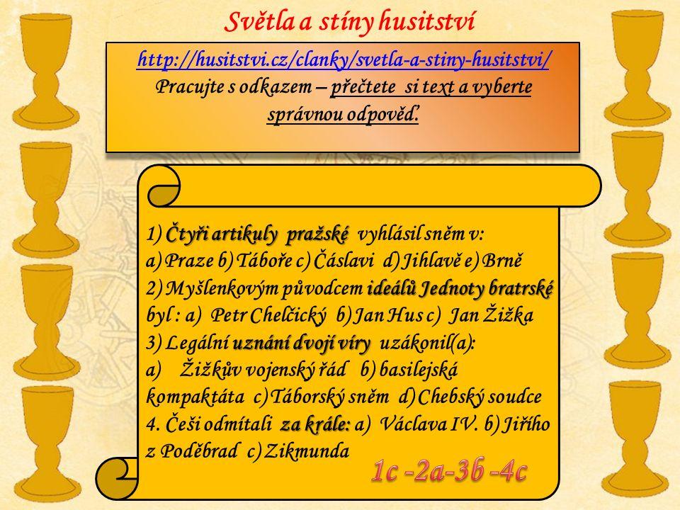 Světla a stíny husitství http://husitstvi.cz/clanky/svetla-a-stiny-husitstvi/ Pracujte s odkazem – přečtete si text a vyberte správnou odpověď.